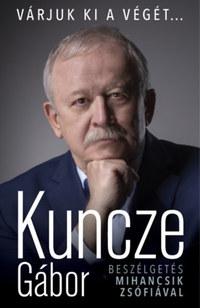 Kuncze Gábor: Várjuk ki a végét... - Beszélgetés Mihancsik Zsófiával -  (Könyv)