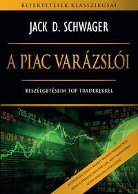 Jack D. Schwager: A piac varázslói - Beszélgetéseim top traderekkel -  (Könyv)
