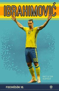 Tom Oldfield, Matt Oldfield: Ibrahimovic - Focihősök 10. -  (Könyv)