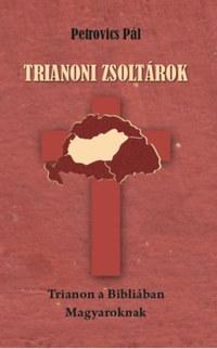 Petrovics Pál: Trianoni zsoltárok - Trianon a Bibliában Magyaroknak -  (Könyv)