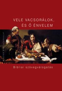 Pecsuk Ottó (szerk.): Vele vacsorálok, és ő énvelem - Bibliai szövegválogatás -  (Könyv)