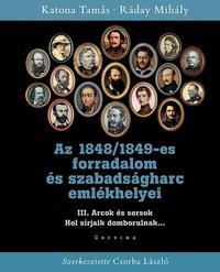 Katona Tamás, Ráday Mihály: Az 1848/1849-es forradalom és szabadságharc emlékhelyei III. - Arcok és sorsok - Hol sírjaik domborulnak... -  (Könyv)