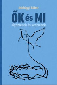 Jobbágyi Gábor: ŐK és MI - Győztesek és vesztesek -  (Könyv)