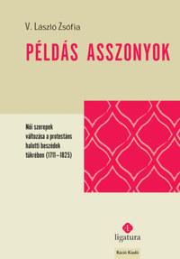 V. László Zsófia: Példás asszonyok - Női szerepek változása a protestáns halotti beszédek tükrében (1711-1825) -  (Könyv)