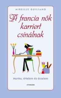 Mireille Guiliano: A francia nők karriert csinálnak - Munka, értelem és érzelem -  (Könyv)