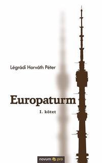 Légrádi Horváth Péter: Europaturm - I. kötet -  (Könyv)
