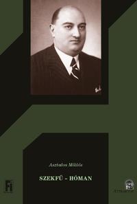 Asztalos Miklós: Szekfű - Hóman -  (Könyv)