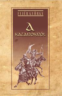 Fejér György: A kazarokról -  (Könyv)