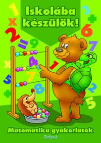 Iskolába készülök! - Matematika gyakorlatok -  (Könyv)