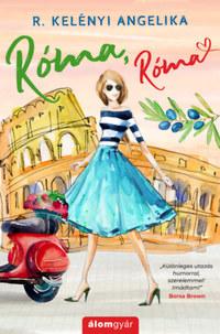 R. Kelényi Angelika: Róma, Róma - ajándék novellával -  (Könyv)