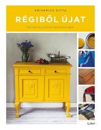 Krivarics Ditta: Régiből újat - Bútorfelújítás mindenkinek -  (Könyv)
