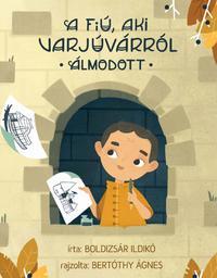 Boldizsár Ildikó: A fiú, aki Varjúvárról álmodott -  (Könyv)