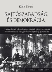 Klein Tamás: Sajtószabadság és demokrácia - A sajtószabadság alkotmányos tartalmának jelentésmódosulásai különös tekintettel a magyar Alkotmánybíróság gyakorlatára -  (Könyv)
