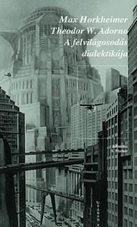 Max Horkheimer, Theodor W. Adorno: A felvilágosodás dialektikája - Filozófiai töredékek -  (Könyv)