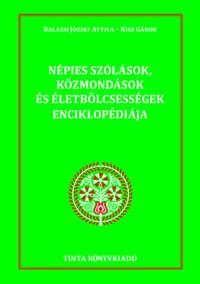 Balázsi József Attila, Kiss Gábor: Népies szólások, közmondások és életbölcsességek enciklopédiája -  (Könyv)