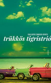 Guillermo Cabrera Infante: Trükkös tigristrió -  (Könyv)