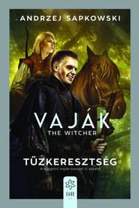 Andrzej Sapkowski: Vaják V. - The Witcher - Tűzkeresztség -  (Könyv)