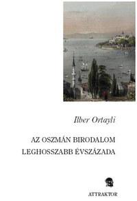Ilber Ortayli: Az oszmán birodalom leghosszabb évszázada -  (Könyv)