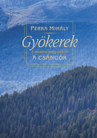 Perka Mihály: Gyökerek - A moldvai magyarokról -  (Könyv)