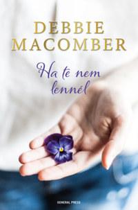 Debbie Macomber: Ha te nem lennél -  (Könyv)