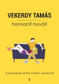 Vekerdy Tamás: Honnan? Hová? - Tíz beszélgetés életről, halálról, szerelemről -  (Könyv)