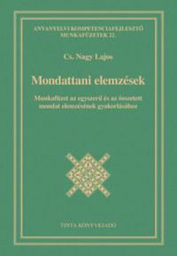 CS. Nagy Lajos: Mondattani elemzések - Munkafüzet az egyszerű és az összetett mondat elemzésének gyakorlásához -  (Könyv)