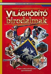 Világhódító birodalmak - Képes ismeretterjesztés gyerekeknek -  (Könyv)