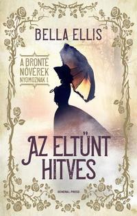 Bella Ellis: Az eltűnt hitves - A Brontë nővérek nyomoznak I. -  (Könyv)