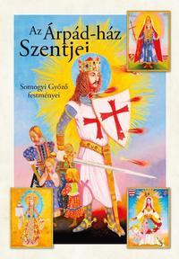 Magyar Zoltán: Az Árpád-ház szentjei - Somogyi Győző festményei -  (Könyv)