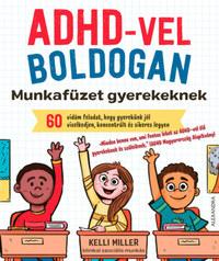 Kelli Miller: ADHD-vel boldogan - Munkafüzet gyerekeknek -  (Könyv)