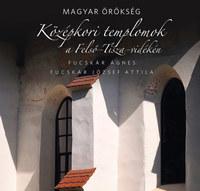 Fucskár Ágnes, Fucskár József Attila: Középkori templomok a Felső-Tisza-vidéken - Magyar örökség -  (Könyv)