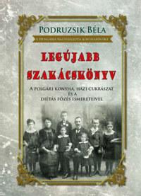 Podruzsik Béla: Legújabb szakácskönyv - A polgári konyha, házi cukrászat és a diétás főzés ismereteivel -  (Könyv)