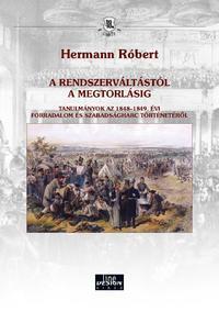 Hermann Róbert: Hermann Róbert: A rendszerváltástól a megtorlásig - Tanulmányok az 1848-1849. évi forradalom és szabadságharc történetéről -  (Könyv)