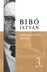 Bibó István összegyűjtött írásai 3. - Az önrendelkezés legitimitása -  (Könyv)
