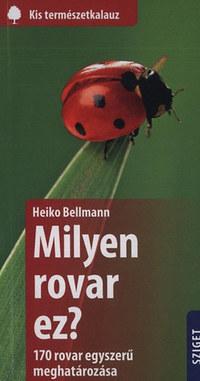 Heiko Bellmann: Milyen rovar ez? - 170 rovar egyszerű meghatározása -  (Könyv)