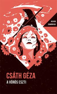 Csáth Géza: A vörös Eszti - Helikon Zsebkönyvek 85. -  (Könyv)