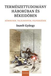 Inzelt György: Természettudomány háborúban és békeidőben - Kémikusok, találmányok, felfedezések -  (Könyv)