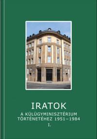 Iratok a Külügyminisztérium történetéhez 1951-1984 - 1. kötet - 1951-1962 -  (Könyv)