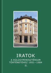 Iratok a Külügyminisztérium történetéhez 1951-1984 - 2. kötet - 1963-1972 -  (Könyv)