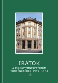 Iratok a Külügyminisztérium történetéhez 1951-1984 - 3. kötet - 1973-1984 -  (Könyv)