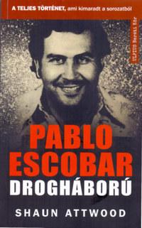 Shaun Attwood: Pablo Escobar drogháború - A teljes történet, ami kimaradt a NETFLIX-en -  (Könyv)