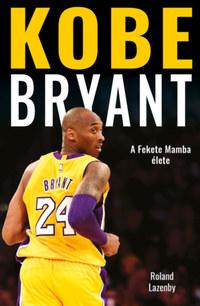 Roland Lazenby: Kobe Bryant - A Fekete Mamba élete -  (Könyv)