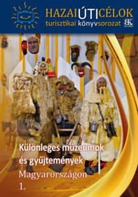 Különleges múzeumok és gyűjtemények Magyarországon 1. -  (Könyv)