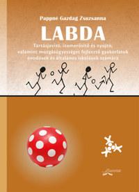 Pappné Gazdag Zsuzsanna: Labda - Tartásjavító, izomerősítő és nyújtó, valamint mozgásügyességet fejlesztő gyakorlatok óvodások és kisiskolások számára -  (Könyv)