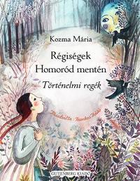 Kozma Mária: Régiségek Homoród mentén - Történelmi regék -  (Könyv)