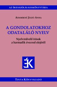 Adamikné Jászó Anna: A gondolatokhoz odataláló nyelv - Nyelvművelő írások a harmadik évezred elejéről -  (Könyv)