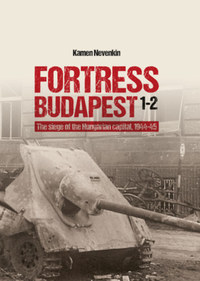 Kamen Nevenkin: Fortress Budapest 1-2. - The Siege of the Hungarian Capital 1944-45 -  (Könyv)
