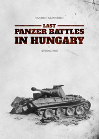Számvéber Norbert: Last Panzer Battles in Hungary - Spring 1945 -  (Könyv)