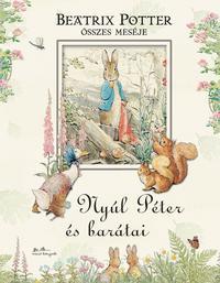 Beatrix Potter: Nyúl Péter és barátai - Beatrix Potter összes meséje -  (Könyv)