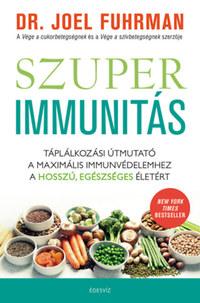 Dr. Joel Fuhrman: Szuperimmunitás - Táplálkozási útmutató a maximális immunvédelemhez, a hosszú, egészséges életért -  (Könyv)